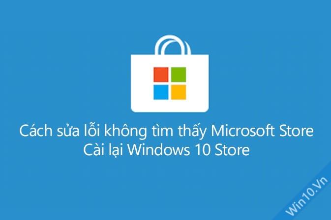 Cách sửa lỗi không tìm thấy Microsoft Store, cài lại Windows 10 Store